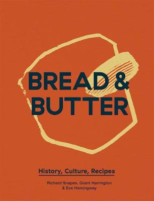 Bread & Butter: History, Culture, Recipes by Richard Snapes