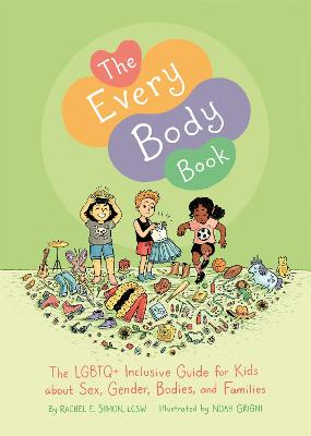 The Every Body Book: The Lgbtq+ Inclusive Guide for Kids About Sex, Gender, Bodies, and Families by Rachel E. Simon