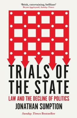 Trials of the State: Law and the Decline of Politics by Jonathan Sumption