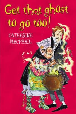 Get That Ghost to Go Too! by Catherine MacPhail