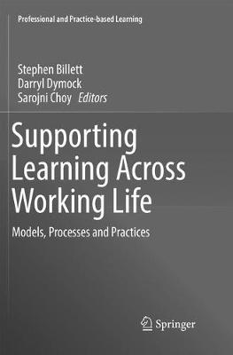 Supporting Learning Across Working Life: Models, Processes and Practices by Darryl Dymock