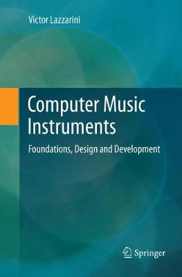 Computer Music Instruments: Foundations, Design and Development by Victor Lazzarini