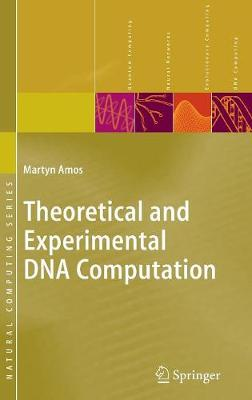 Theoretical and Experimental DNA Computation by Martyn Amos