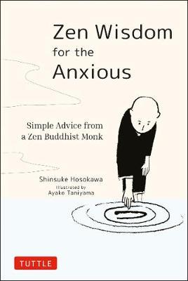 Zen Wisdom for the Anxious: Simple Advice from a Zen Buddhist Monk by Shinsuke Hosokawa