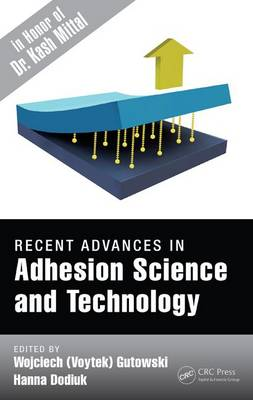 Recent Advances in Adhesion Science and Technology in Honor of Dr. Kash Mittal by Wojciech (Voytek) Gutowski