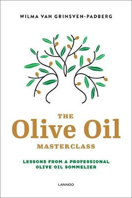The Olive Oil Masterclass:: Lessons from a Professional Olive Oil Sommelier by Wilma Van Grinsven-Padberg
