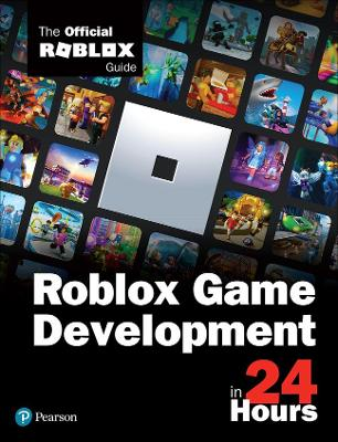 Roblox Game Development in 24 Hours: The Official Roblox Guide by Official Roblox Books(Pearson)