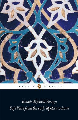 Islamic Mystical Poetry: Sufi Verse from the early Mystics to Rumi by Mahmood Jamal