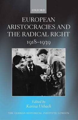 European Aristocracies and the Radical Right, 1918-1939 by Karina Urbach