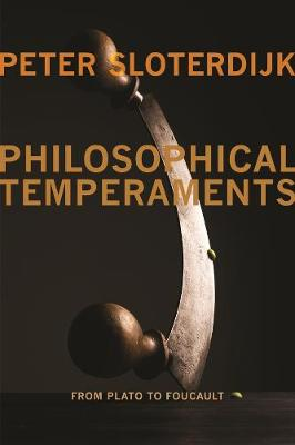 Philosophical Temperaments: From Plato to Foucault by Peter Sloterdijk