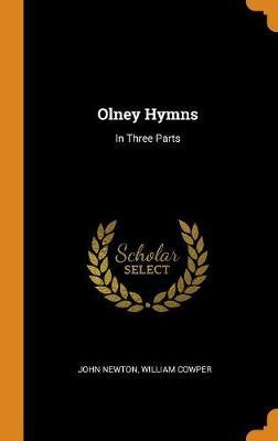 Olney Hymns: In Three Parts by John Newton