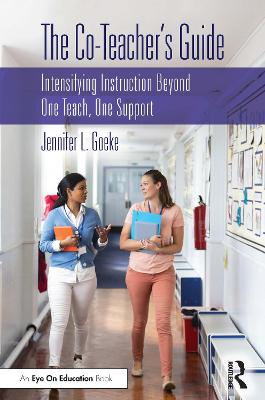 The Co-Teacher's Guide: Intensifying Instruction Beyond One Teach, One Support by Jennifer L. Goeke