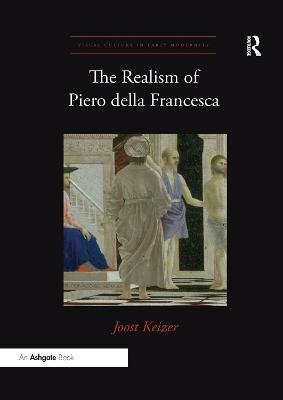 The The Realism of Piero della Francesca by Joost Keizer