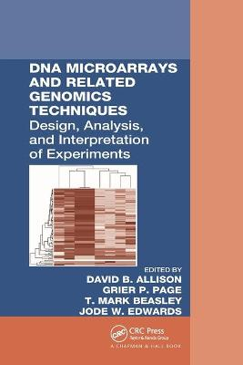 DNA Microarrays and Related Genomics Techniques: Design, Analysis, and Interpretation of Experiments by David B. Allison