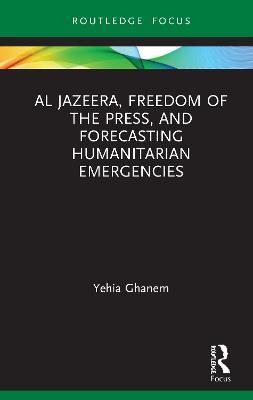 Al Jazeera, Freedom of the Press, and Forecasting Humanitarian Emergencies book