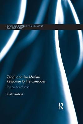 Zengi and the Muslim Response to the Crusades: The politics of Jihad book