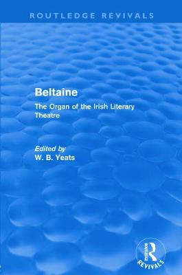 Beltaine: The Organ of the Irish Literary Theatre by W. B. Yeats