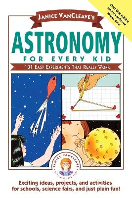 Janice Vancleave's Astronomy for Every Kid by Janice VanCleave