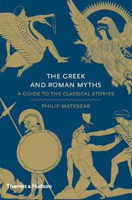 Greek and Roman Myths: A Guide to Classical Stories by Philip Matyszak