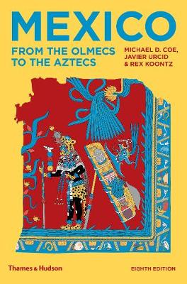 Mexico: From the Olmecs to the Aztecs by Michael D Coe
