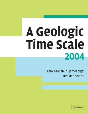 A Geologic Time Scale 2004 by Felix M. Gradstein