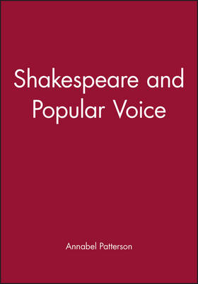 Shakespeare and Popular Voice by Annabel Patterson