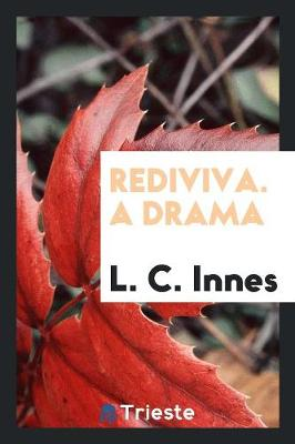 Rediviva. a Drama by L C Innes