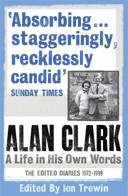 Alan Clark: A Life in his Own Words by Alan Clark