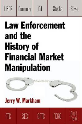 Law Enforcement and the History of Financial Market Manipulation by Jerry Markham