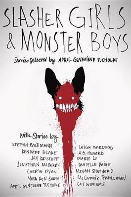 Slasher Girls & Monster Boys by April Tucholke