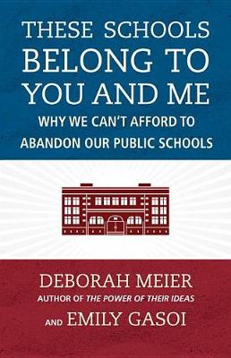 These Schools Belong To You And Me by Deborah Meier