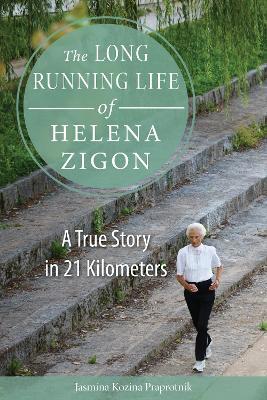 The Long Running Life of Helena Zigon by Jasmina Kozina Praprotnik
