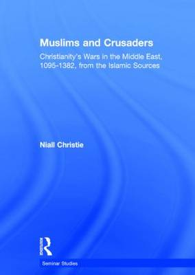 Muslims and Crusaders by Niall Christie