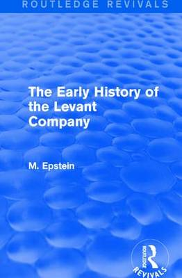 The Early History of the Levant Company by M. Epstein