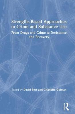 Strengths-Based Approaches to Crime and Substance Use: From Drugs and Crime to Desistance and Recovery book