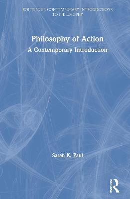 Philosophy of Action: A Contemporary Introduction by Sarah Paul