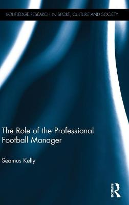 The Role of the Professional Football Manager by Seamus Kelly