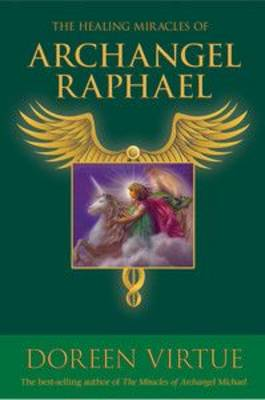 Healing Miracles of Archangel Raphael by Doreen Virtue