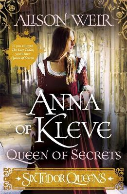 Six Tudor Queens #4: Anna of Kleve, Queen of Secrets by Alison Weir