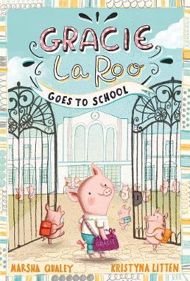 Gracie LaRoo Goes to School by Marsha Qualey