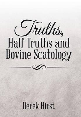 Truths, Half Truths and Bovine Scatology by Derek Hirst