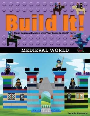 Build It! Medieval World: Make Supercool Models with Your Favorite LEGO (R) Parts by Jennifer Kemmeter