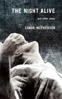 The Night Alive and Other Plays by Conor McPherson