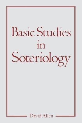 Basic Studies in Soteriology by David Allen