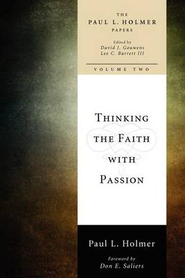 Thinking the Faith with Passion: Selected Essays: The Paul L. Holmer Papers by Paul L. Holmer