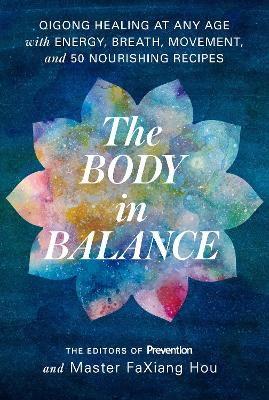 Body in Balance: Qigong Healing at Any Age with Energy, Breath, Movement, and 50 Nourishing Recipes book