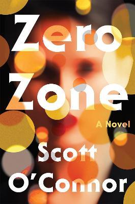 Zero Zone: A Novel by Scott O'connor