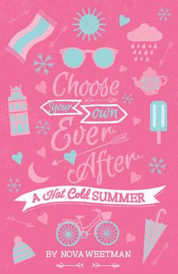 Choose Your Own Ever After: Hot Cold Summer by Nova Weetman