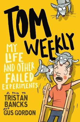 Tom Weekly 6: My Life and Other Failed Experiments by Tristan Bancks