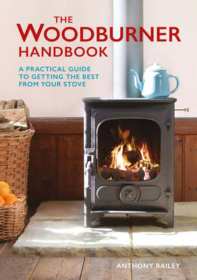 The Woodburner Handbook by Anthony Bailey